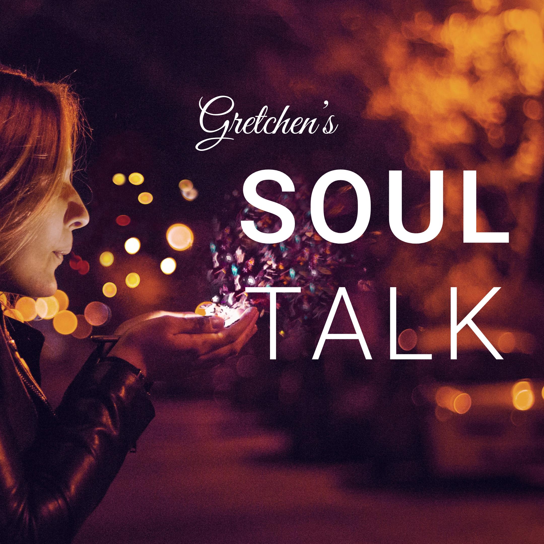 Gretchen's soul Talk
