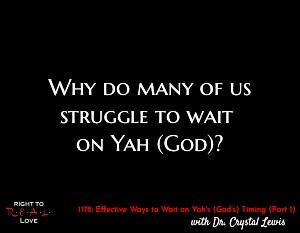 Title: Why Do Many of Us Struggle to Wait on Yah (God)? Part 1