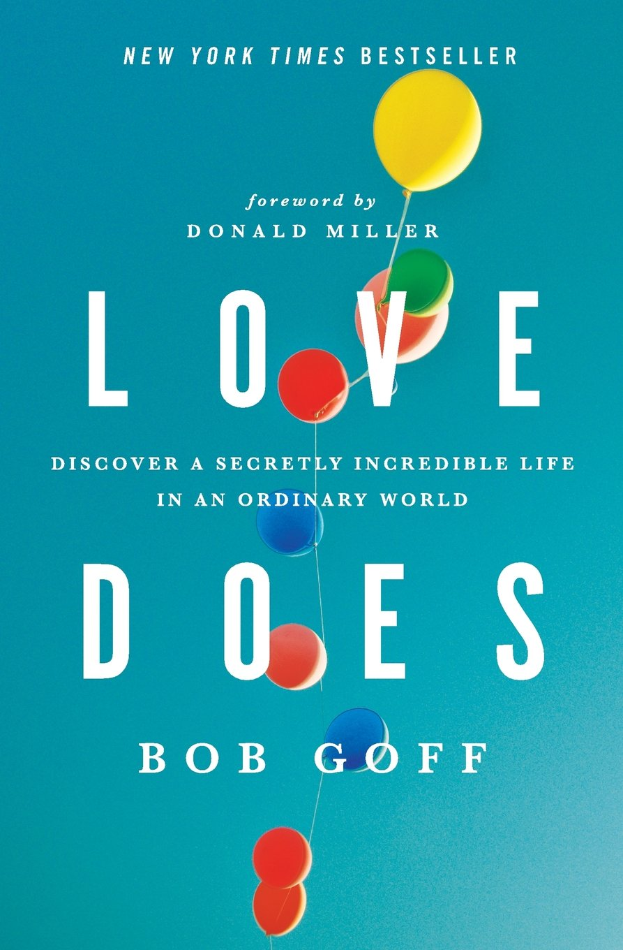 - Love Does: Discover a Secretly Incredible Life in an Ordinary World by Bob Goff