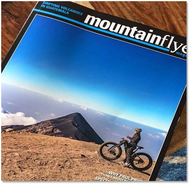 "I wrote a feature article for Mountain Flyer Magazine Issue 49 entitled ""Baptism By Fire,"" about my Volcanarchy expedition, featuring photographs from Brendan James photography. We also got the cover shot."