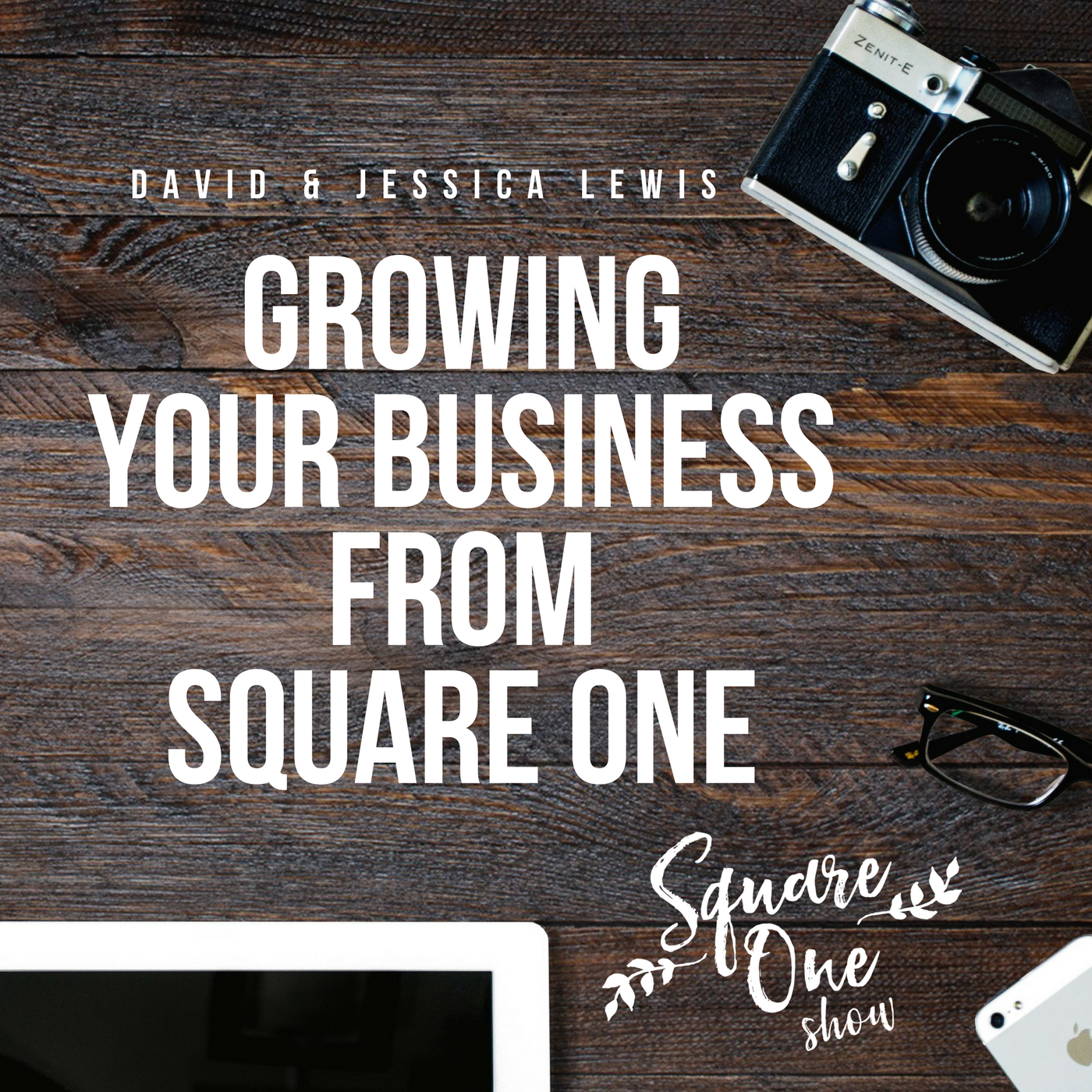 Square One Show Podcast - Growing Your Business From Square One