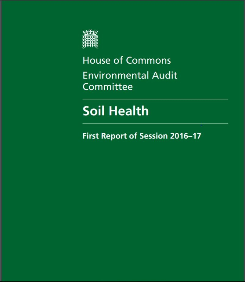 Soil Health: First Report of Session 2016-17    Environmental Audit Committee  May 2016   Soil is crucial to society. Neglecting soil health could have dire consequences for food security, climate change & public health.