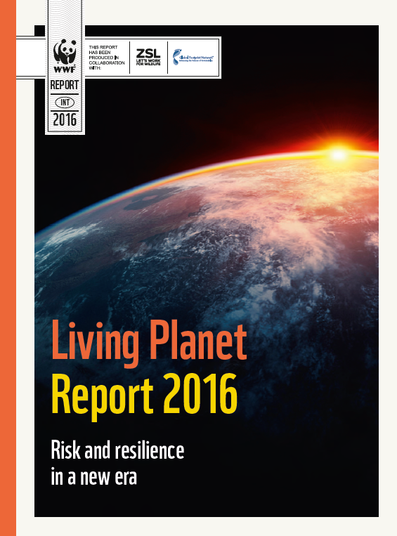 Living Planet Report: Risk & resilience in a new era    WWF, 2016   We are beginning to understand a diverse, healthy, resilient & productive natural environment is the foundation for a prosperous, just and safe future for humanity.