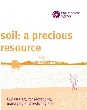 Our strategy for protecting, managing and restoring soil    Environment Agency  October 2007   We have seen a steady loss of soil because of development and increasing signs of damage, degradation and erosion.