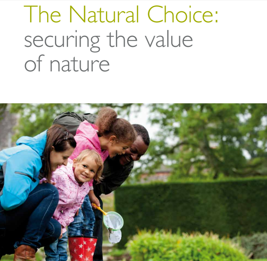 The Natural Choice: Securing the value of nature    Natural Environment White Paper, Defra  2011   Nature is sometimes taken for granted and undervalued. But people cannot flourish without the benefits & services our natural environment provides.