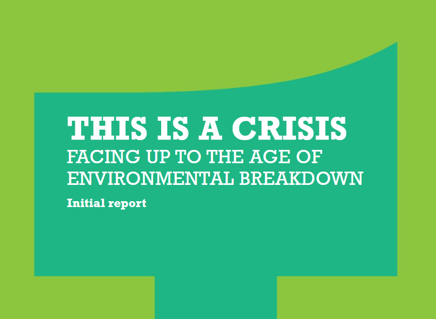 This is a Crisis: Facing up to the Age of Environmental Breakdown    IPPR  February 2019   Human-induced environmental change is occurring at an unprecedented scale and pace & the window of opportunity to avoid catastrophic outcomes in societies globally is rapidly closing. Disregard of environmental considerations in most areas of policy has been a catastrophic mistake.