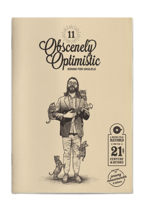 11 Obscenely Optimistic Songs For Ukulele: A Micro-Folk Record For The 21st Century And Beyond - songbook