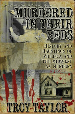 My book,  MURDERED IN THEIR BEDS , mentions the Pfanschmidt murders as one of many such horrors that occurred in the Midwest during that era. The murders were, however, not connected to the Villisca murders or others of the time.