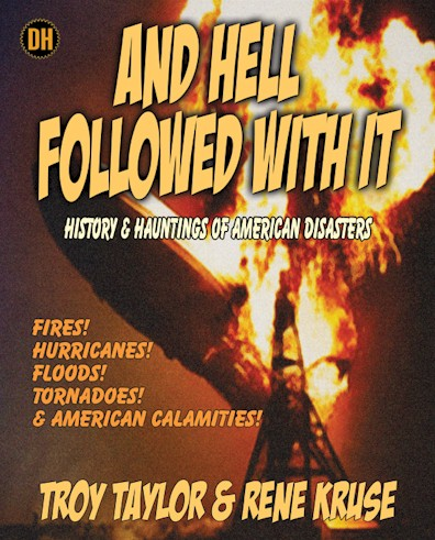 This article is only an excerpt about the horrific fire that occurred at the Collinwood School. The entire story is included in the book  AND HELL FOLLOWED WITH IT  by Troy Taylor & Rene Kruse.