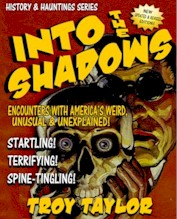 """The story of """"Popper"""" and many of America's weirdest poltergeist cases can be found in Troy Taylor's book  INTO THE SHADOWS"""