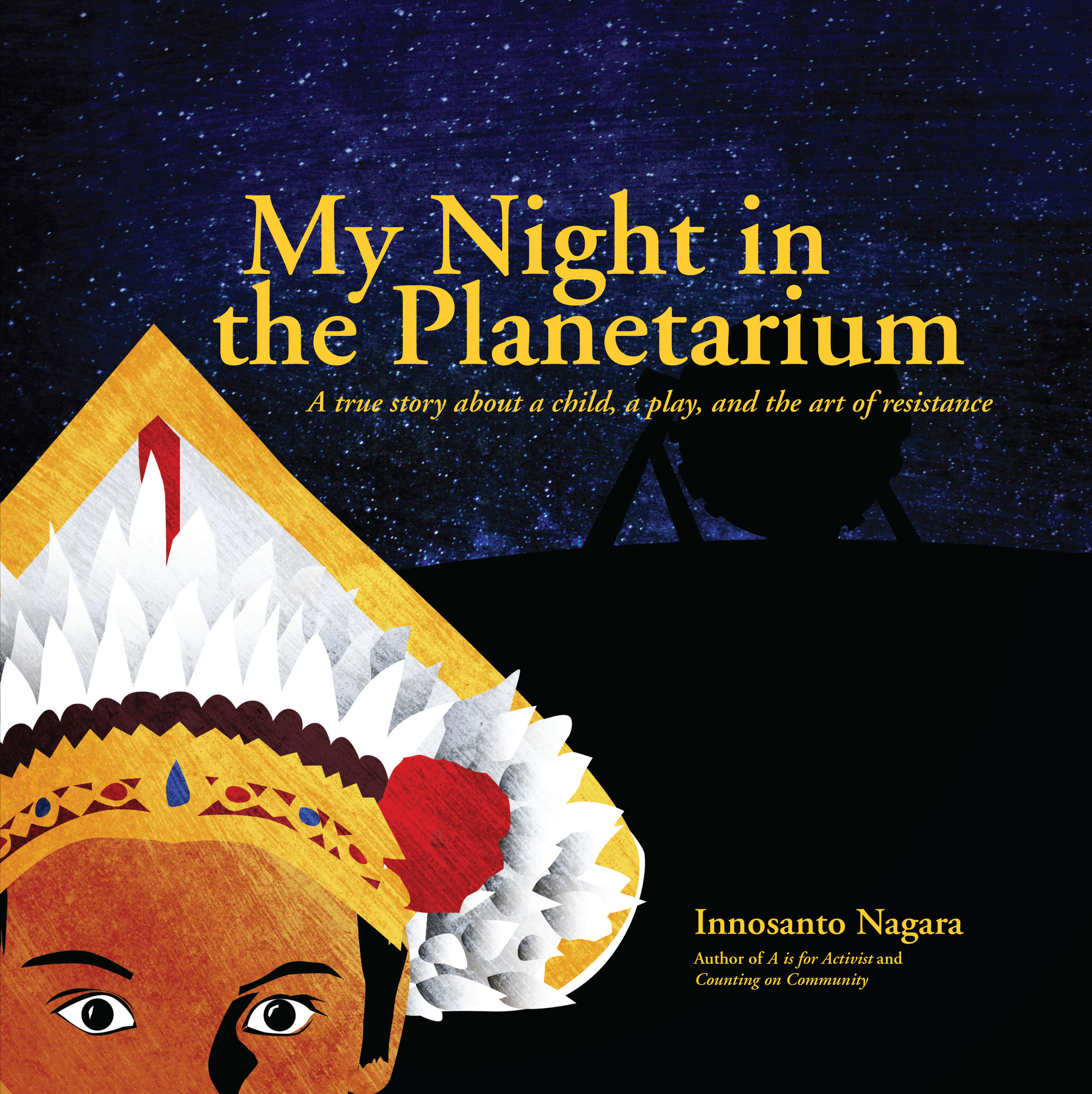 Learn about  My Night in the Planetarium and more of Innosanto's books at  aisforactivist.com