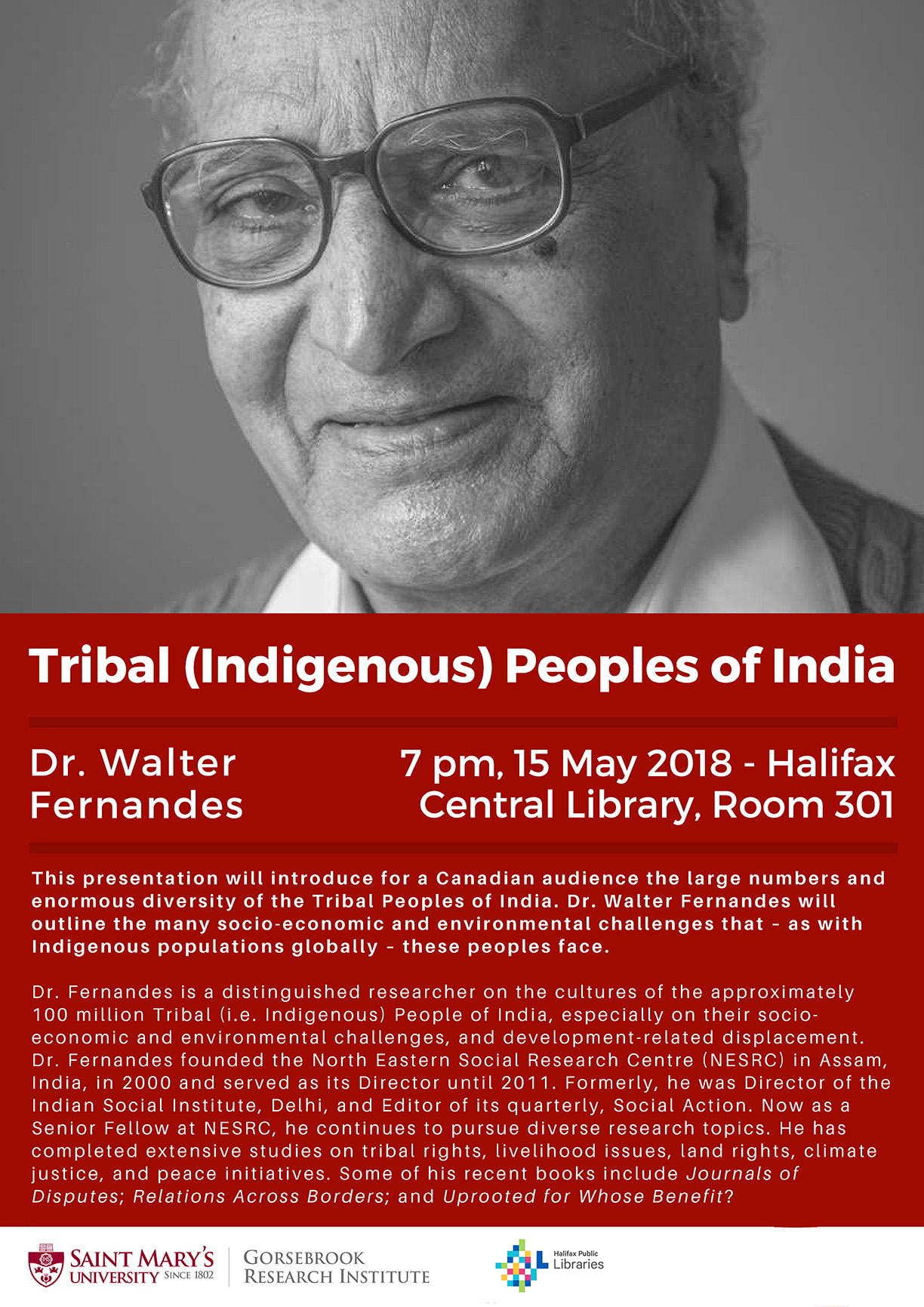 This presentation will introduce for a Canadian audience the large numbers and enormous diversity of the Tribal Peoples of India.Dr. Walter Fernandes will outline the many socio-economic and environmental challenges that - as with Indigenous populations globally - these peoples face.    Dr. Fernandes is a distinguished researcher on the cultures of the approximately 100 million Tribal (i.e. indigenous) people of India, especially on their socio-economic and environmental challenges, and development-related displacement. Dr. Fernandes founded the North Eastern Social Research Centre (NESRC) in Assam, India, in 2000 and served as its Director until 2011. Formerly, he was Director if the Indian Social Institute, Delhi, and Editor of its quarterly, Social Action. Now as a Senior Fellow at NESRC, he continues to pursue diverse research topics. He has completed extensive studies on tribal rights, livelihood issues, land rights, climate justice, and peace initiatives.some of his recent books include  Journals of Disputes ;  Relations Across Borders ; and  Uprooted for Whose Benefit .