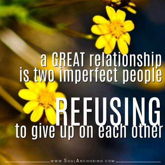 SoulAnchoring.com | a great relationship is two imperfect people refusing to give up on each other | Instagram image
