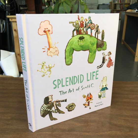 Splendid Life: The Art of Scott C.  $25    The newest and greatest collection of  SCOTT C. ART .  You can read it anywhere you want!  Keep it anywhere you want!  Keep it a secret!  Make a public show of it!  LIVE YOUR LIFE!