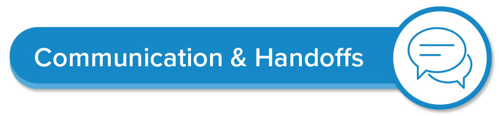 Communication and Handoffs - communication is key to delivering proper care