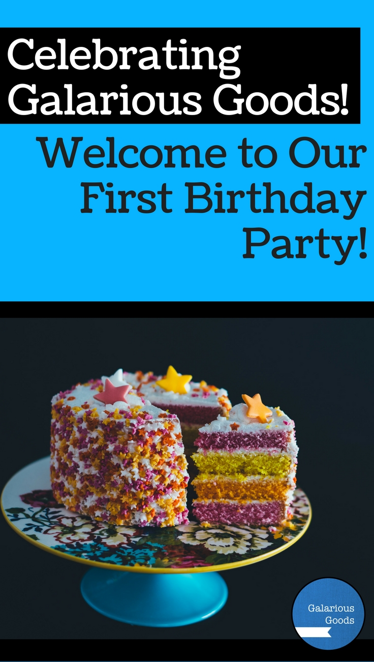 Celebrating Galarious Goods! Welcome to Our First Birthday Party!
