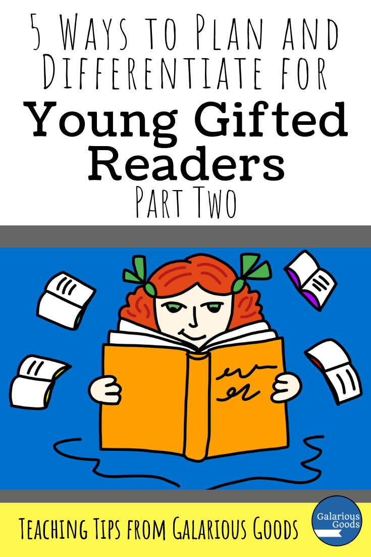 5 Ways to Plan and Differentiate for Young Gifted Readers Part Two. A look at vocabulary, reading choices and differentiating classroom activities for gifted readers. A Galarious Goods Blog Post