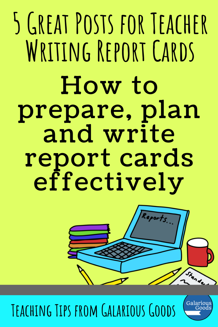 5 Great Posts for Teachers Writing Report Cards. Check out these thoughtful and comprehensive posts to help you during report card writing season. A Galarious Goods blog post