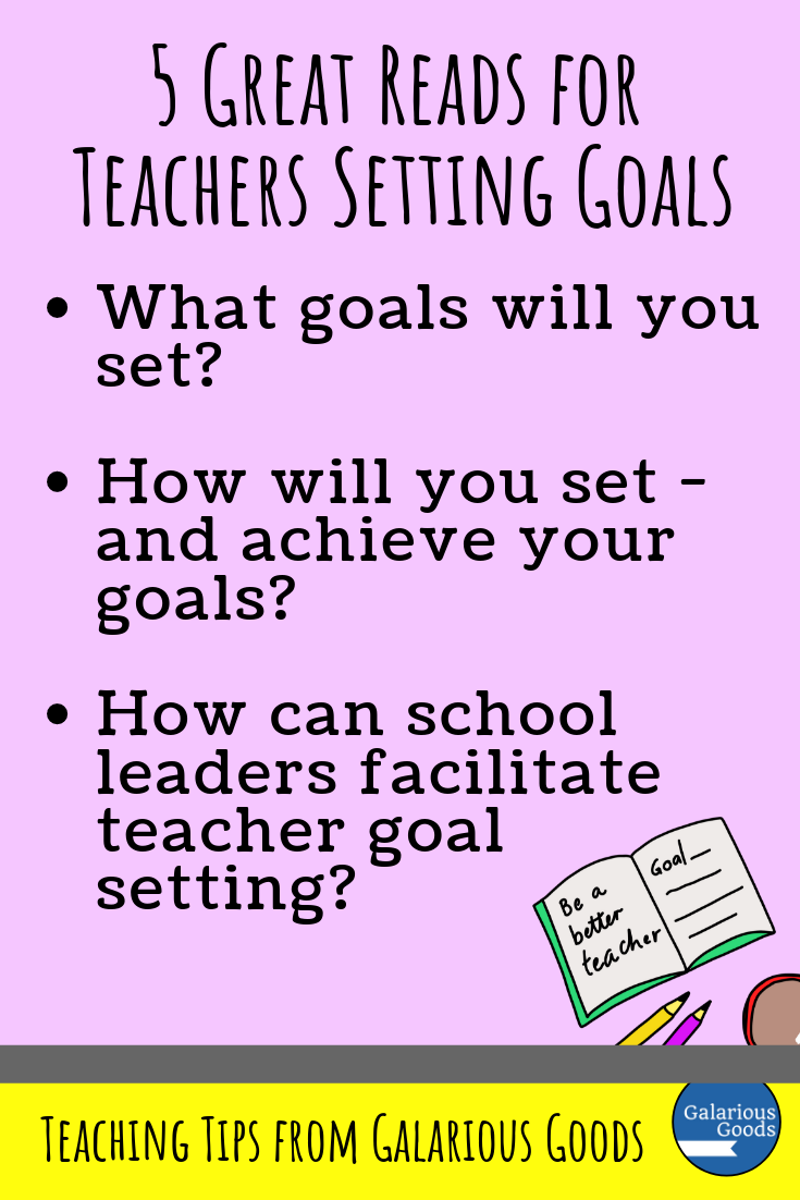 5 Great Reads for Teachers Setting Goals. A great collection of links for teachers beginning a new school year or a new term. Make effective goals to help your teacher growth. A Galarious Goods blog post