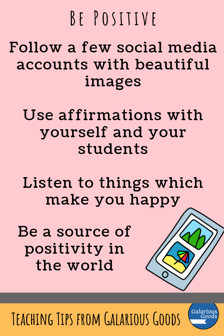 Engaging in positivity as a teacher. Taking Care of Ourselves as Teachers - self care ideas to make teaching a little easier. A Galarious Goods blog post