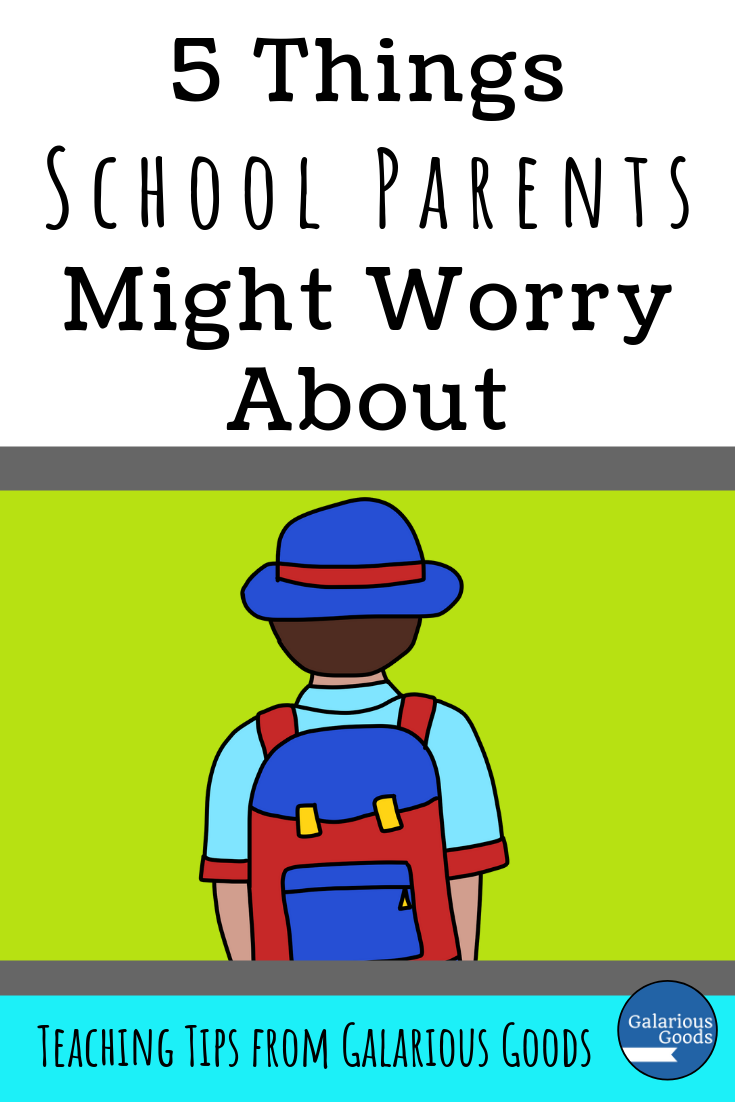 5 Things School Parents Might Worry About (And how teachers can help those worries) A Back to School blog post from Galarious Goods