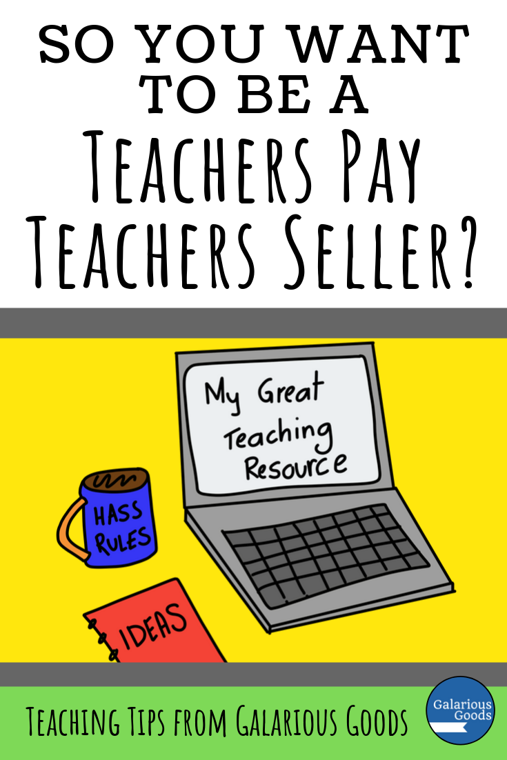 So you want to be a Teachers Pay Teachers seller? Some advice and tips to help you avoid common mistakes of new TpT Sellers. A Galarious Goods blog post