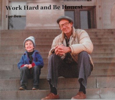 Work Hard and Be Honest:   A book containing my father's photos and stories that I created and gave to my father and son for Christmas.