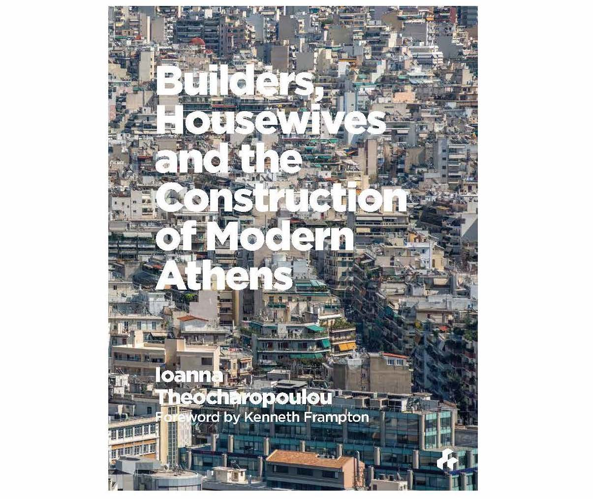 Builders, Housewives and the Construction of Modern Athens  book cover, featuring photography by Panos Kokkinias. Available fall 2018.