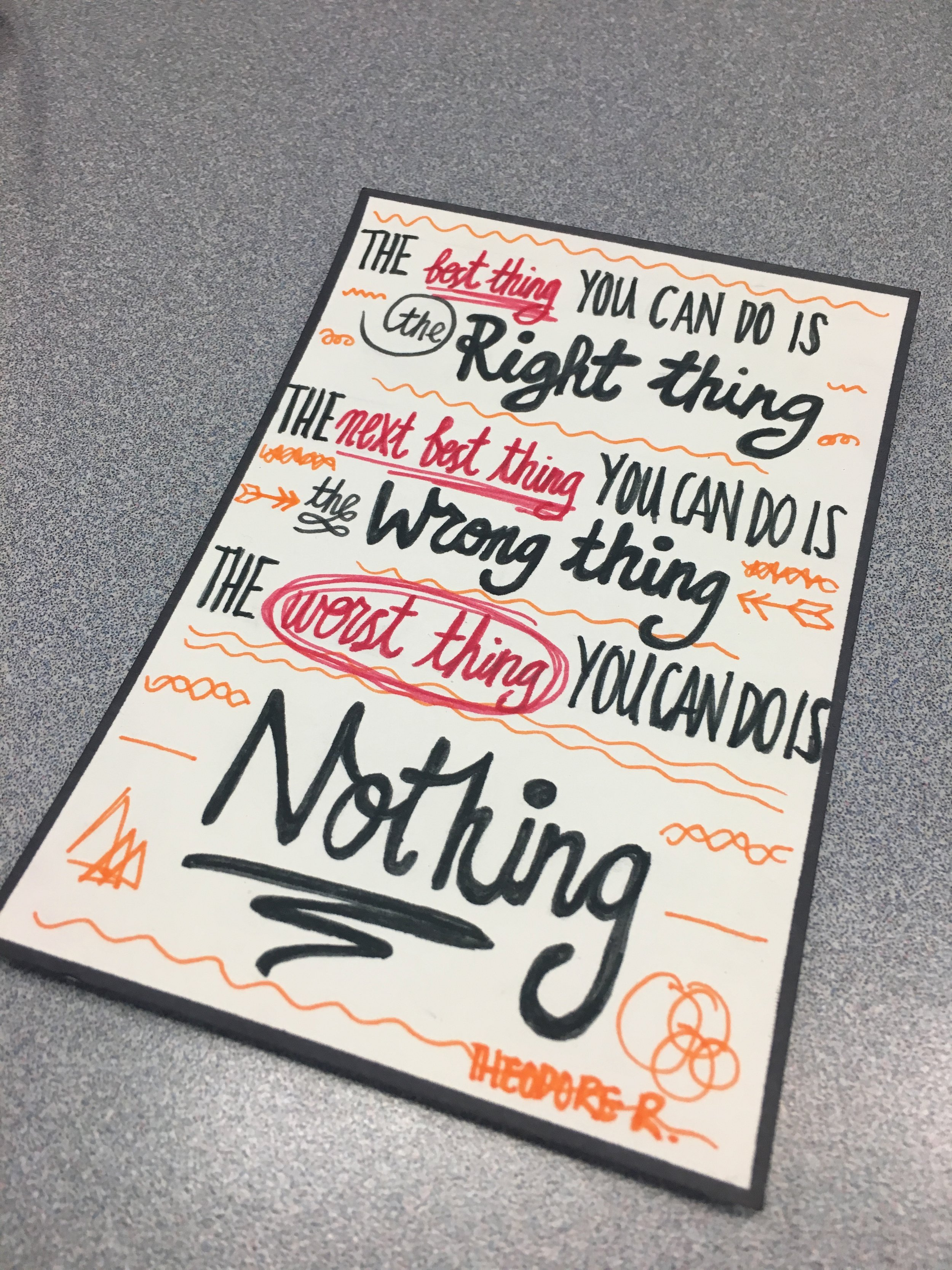 "April 7 - ""The best thing you can do is the right thing, the next best thing you can do is the wrong thing, the worst thing you can is nothing"""