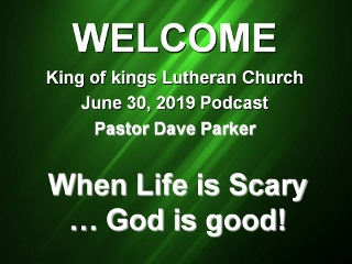 2019-0630 When Life is Scary...God is Good!.jpg