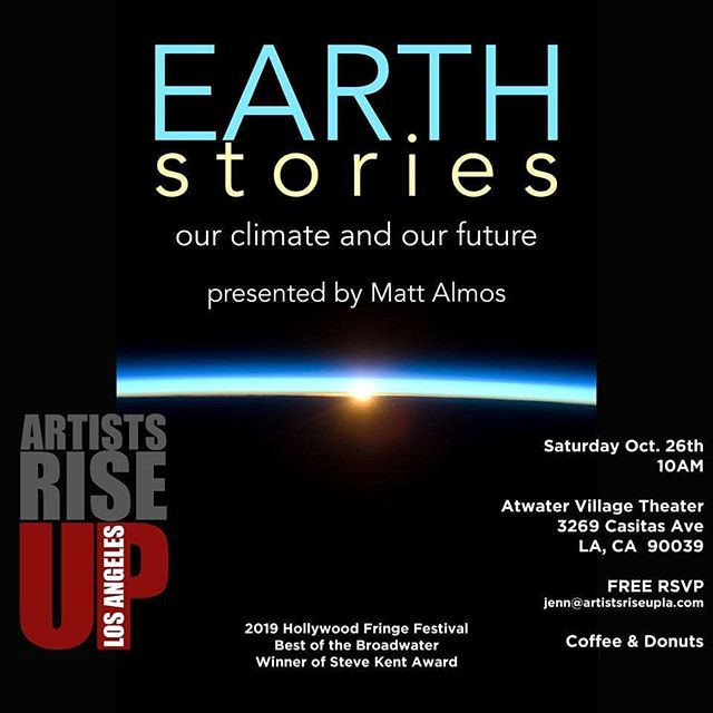 In case you haven't noticed, the Amazon is burning, polar bears are migrating to Los Angeles, and the Endangered Species Act is endangered. It is time for us to RISE UP!  Join us for Earth Stories, a FREE event, onSaturday, 10/26 at 10am at the Atwater Village Theater  Earth Stories is an award winning show created by Matt Almos, a recent attendee at Al Gore's Climate Reality training in Atlanta, GA. Learn about the threats to our planet and, more importantly, learn what we can do locally to make change! The show will last one hour followed by a Q and A.  And we'll have coffee and donuts!!! Looking forward to seeing you there. Please RSVP to jenn@artistsriseupla.com