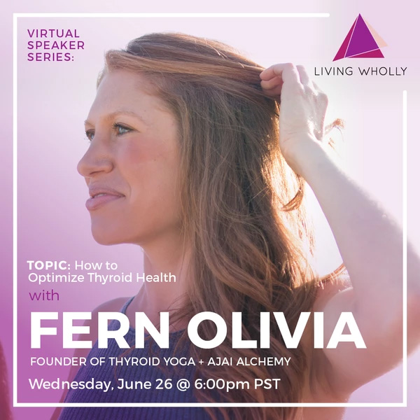 "Living Wholly Webinar -  ""How to Optimize Thyroid Health"".  (75 minutes with Q&A)"