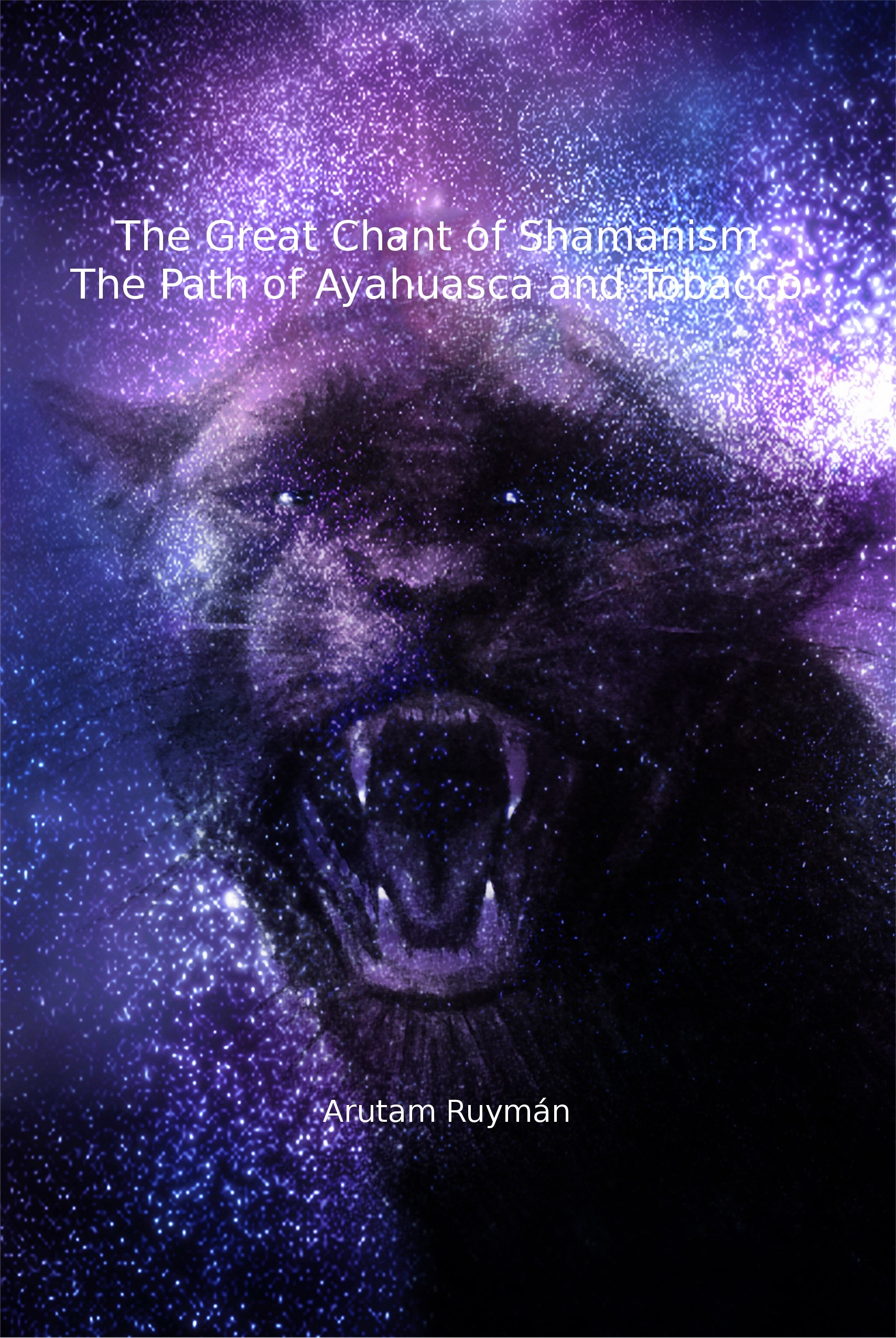 The Great Chant of Shamanism the Path of Ayahuasca and Tobacco