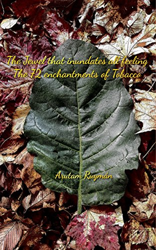 The Jewel that inundates all feeling. The 72 enchantments of Tobacco