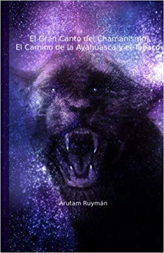 El Gran Canto del Chamanismo. El Camino de la Ayahuasca y el Tabaco
