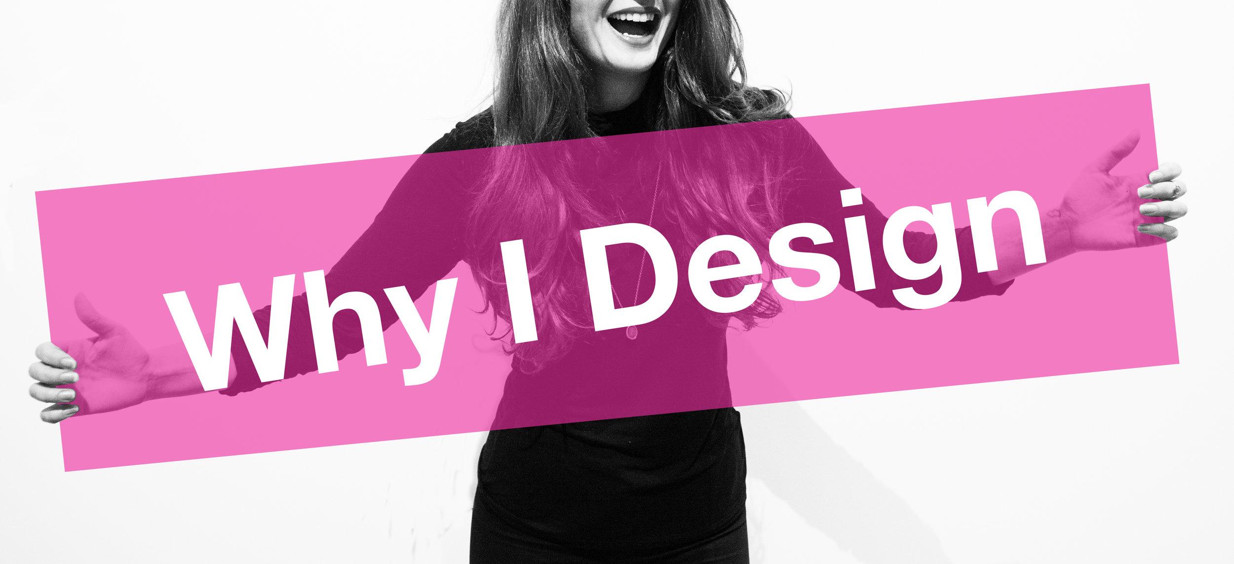 Why I Design  2018