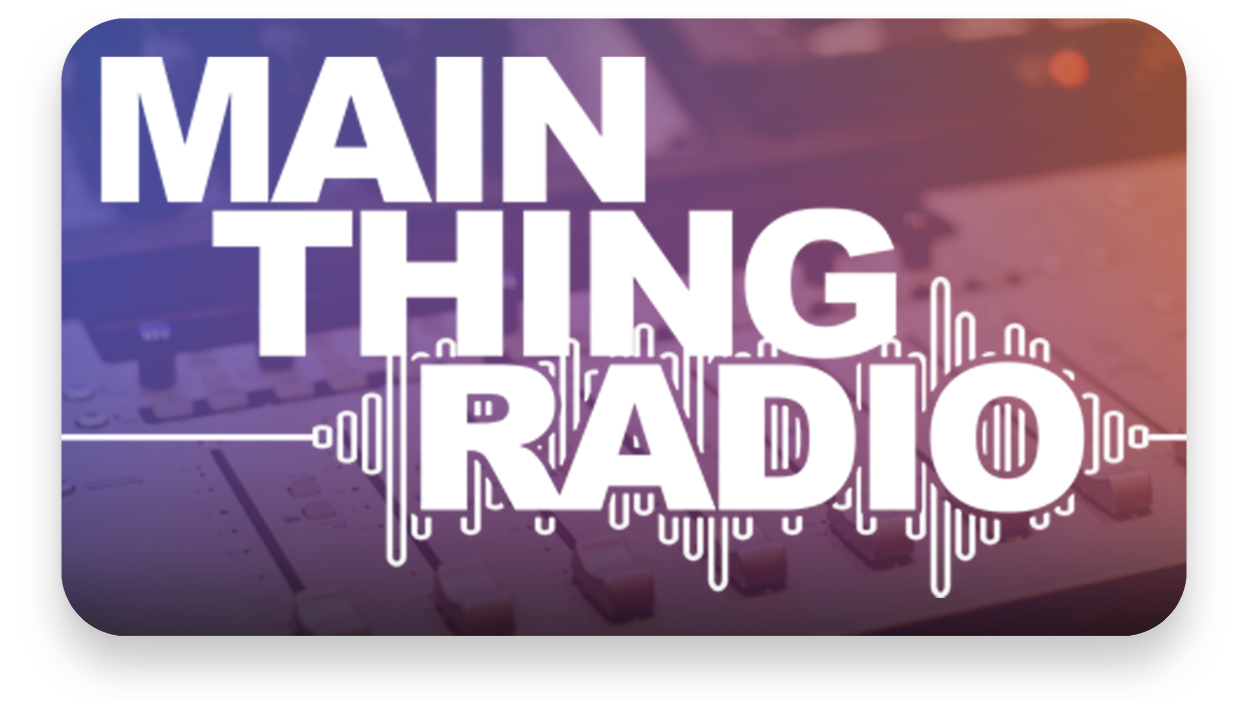 Main Thing Radio   Weekdays at 5:15AM, 8:15AM and 4:45PM