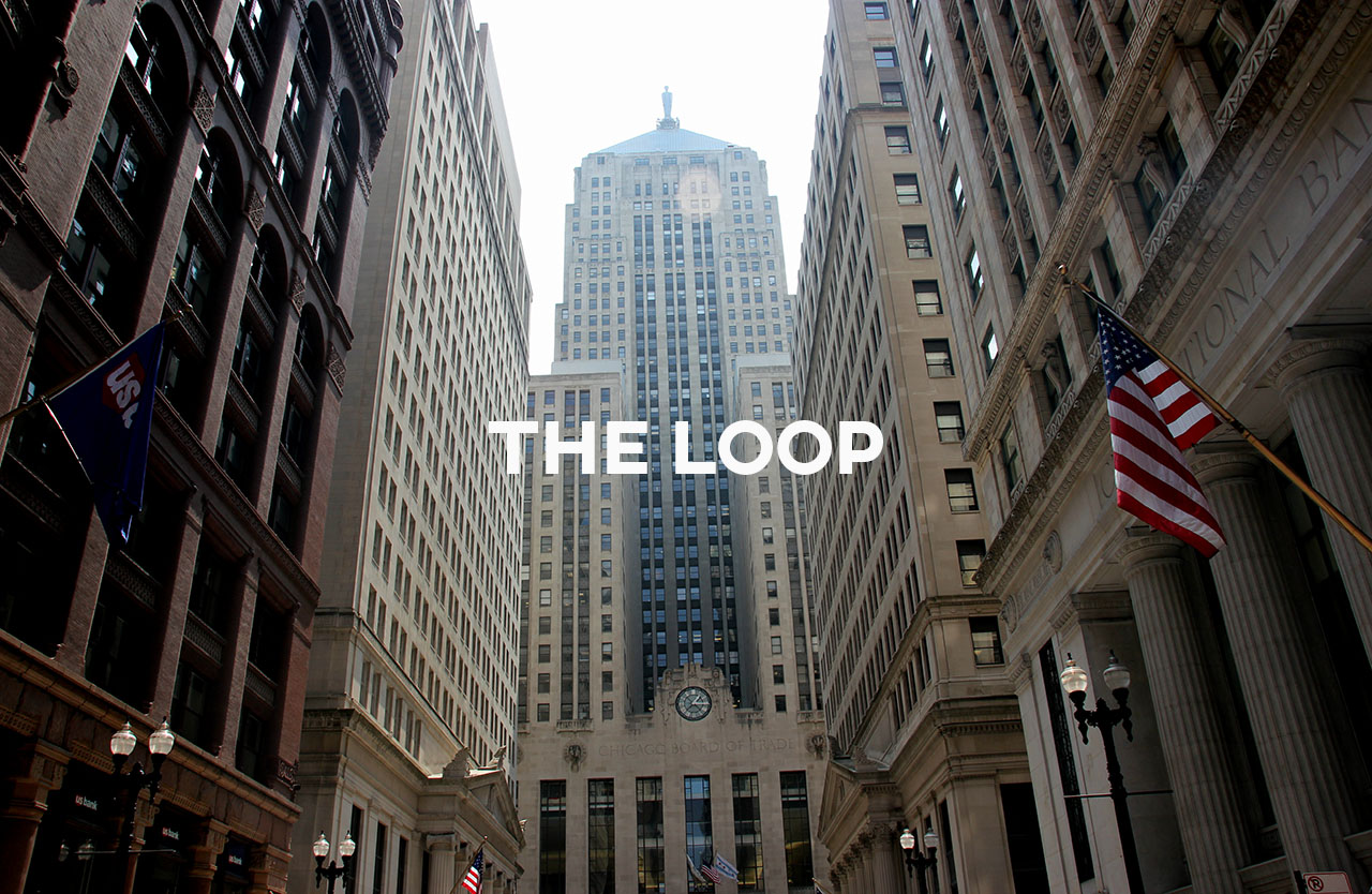 The Loop - The business epicenter and transportation hub of downtown Chicago