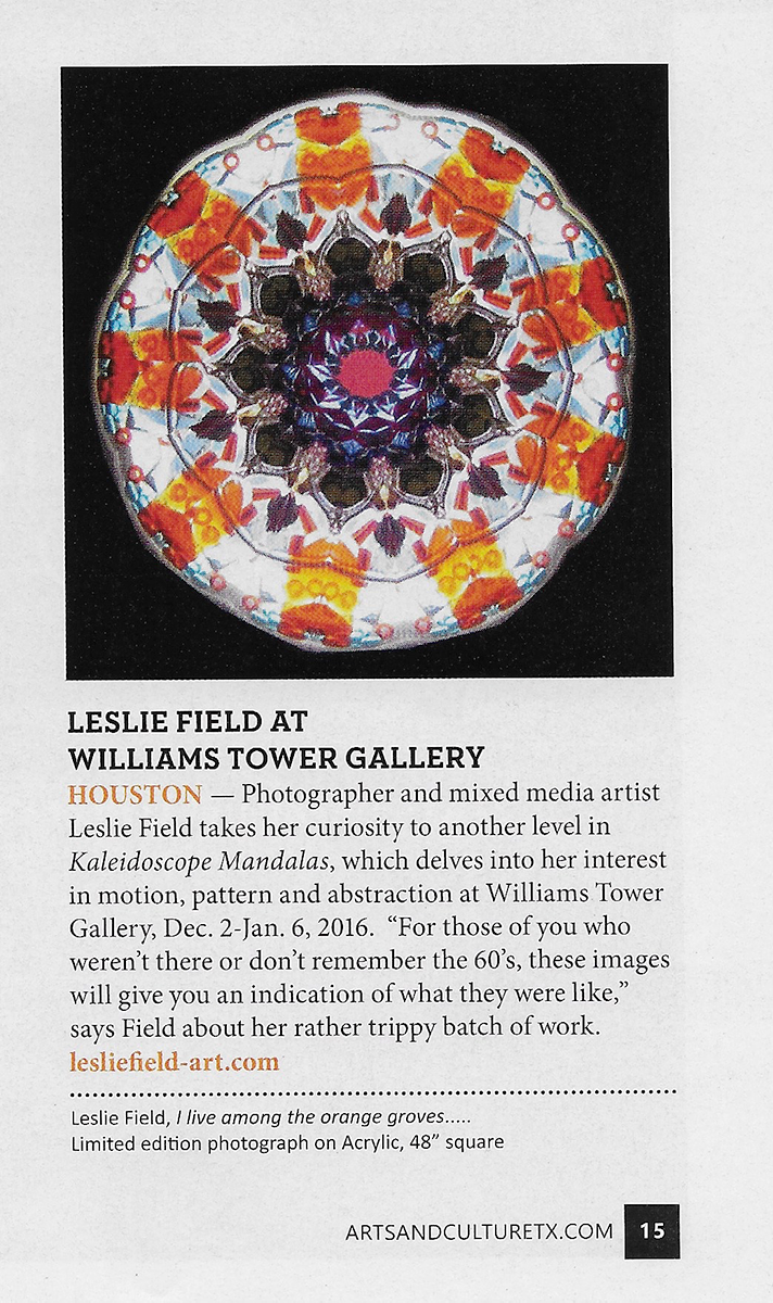 Arts & Culture Texas magazine - Leslie Field at Williams Tower Gallery, Houston - Photographer and mixed media artist Leslie Field takes her curiosity to another level in Kaleidoscope Mandalas, which delves into her interest in motion, pattern and abstraction at Williams Tower Gallery, Dec. 2-Jan. 6, 2016.
