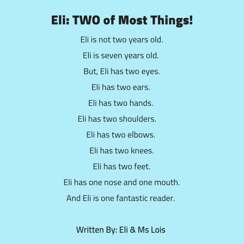 Eli_ TWO of Most Things!Eli is not two years old.Eli is seven years old. But, Eli has two eyes.Eli has two ears. Eli has two hands. Eli has two shoulders. Eli has two elbows. Eli has two knees.Eli has two feet.Eli ha.png