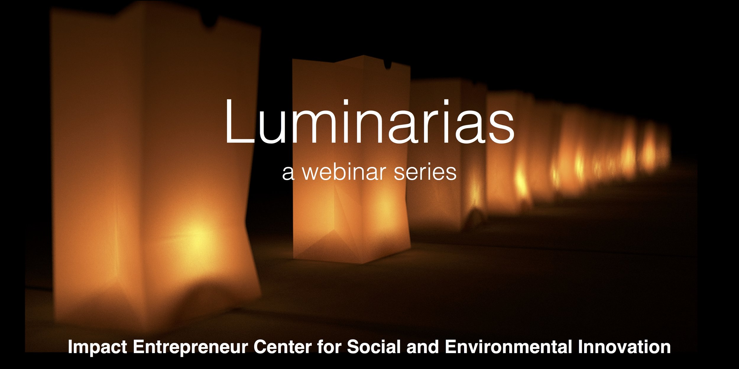 Impact Entrepreneur's Luminarias Webinar Series  features presentations and reflective conversations with the leading lights in impact investing and entrepreneurship.