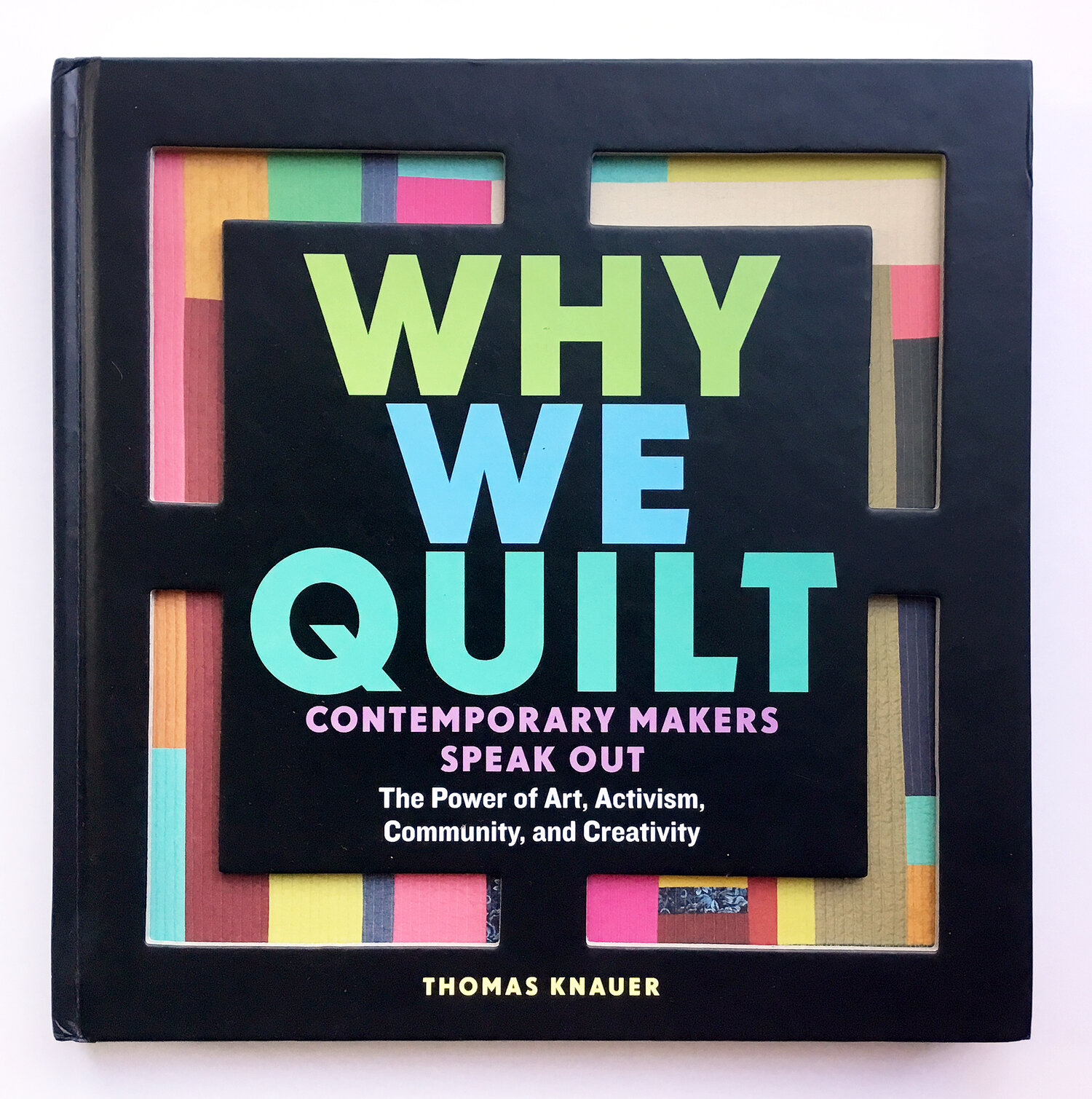 Thomas Knauer's Why We Quilt delves into an intriguing question in the context of our current culture and features 40 contemporary quilters, including Brigitte Heitland of Zen Chic.