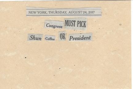 August 24, 2017 Congress Must Pick Shun coffee or President SMFL.jpg