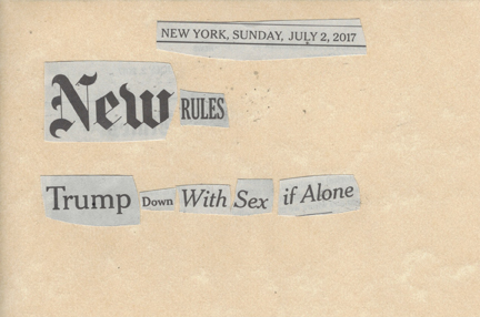 July 2, 2017 New Rules Trump Down With Sex If Alone SMFL.jpg