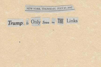 July 27, 2017 Trump is Only Seen on the LInksSMFL.jpg