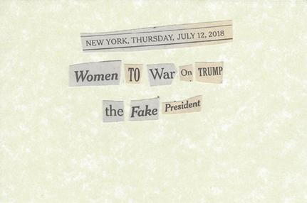 July 12, 2018 Women to War on Trump the Fake President SML.jpg