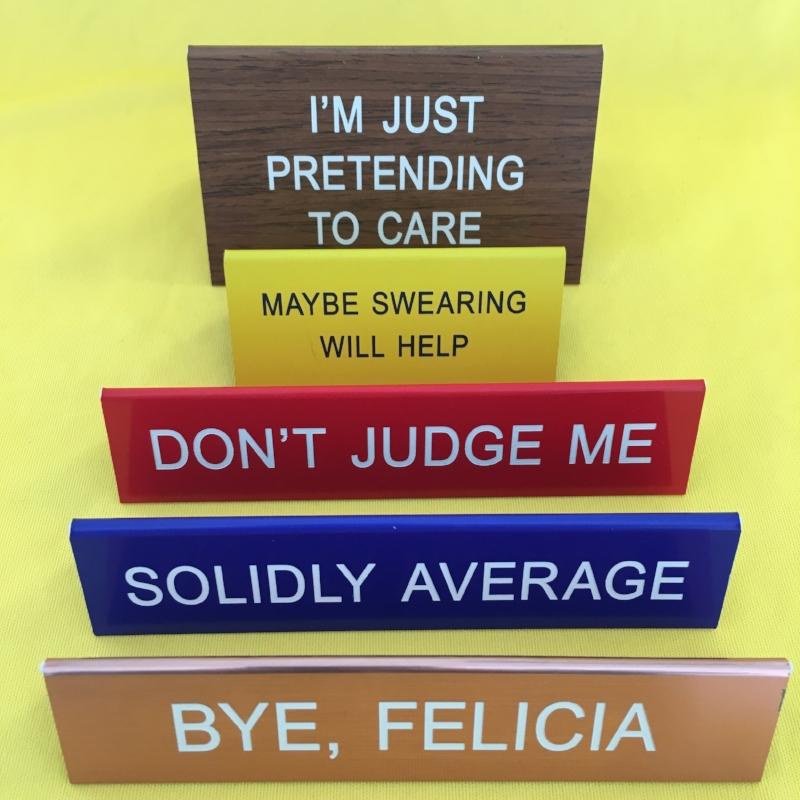 Desk sign, bye felicia, solidly average, don't judge me