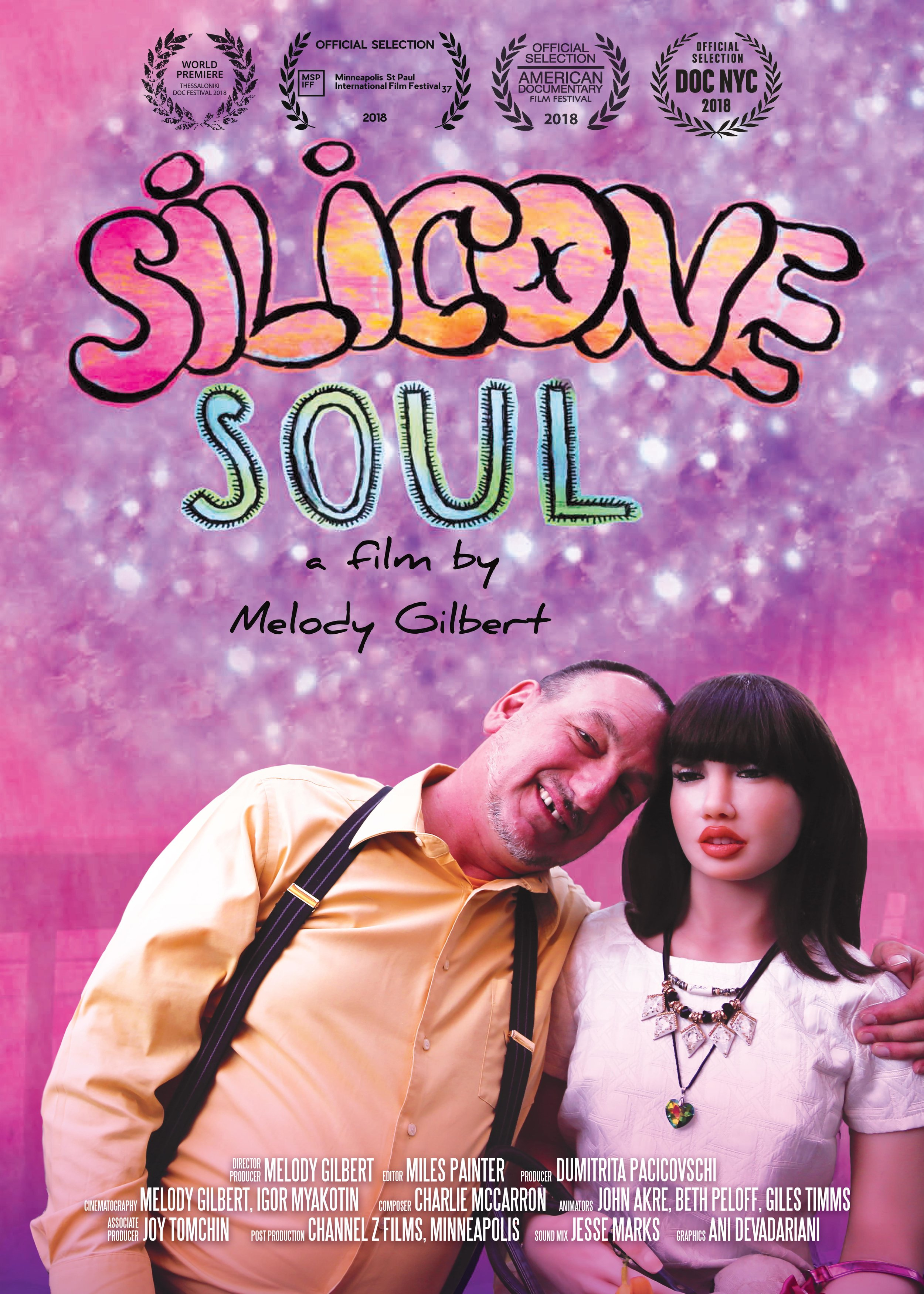 Silicone Soul - 2018, USA, 71 min, in EnglishSilicone Soul explores the emotional connection some people have to their lifelike synthetic companions and what that means for the future of human relationships. Ultimately, this is a film about love, loneliness, secrets and, perhaps, acceptance. The bonds shown are diverse and layered: from romantic relationships, to friendships, to a recreation of the love between mother and child. Silicone Soul does not allow for its subjects to be easily labeled or judged. Instead, the film is a collection of resoundingly human stories that reflect universal themes—the desire for love, compassion and communication. Who are we to judge who…or what…people choose to love?