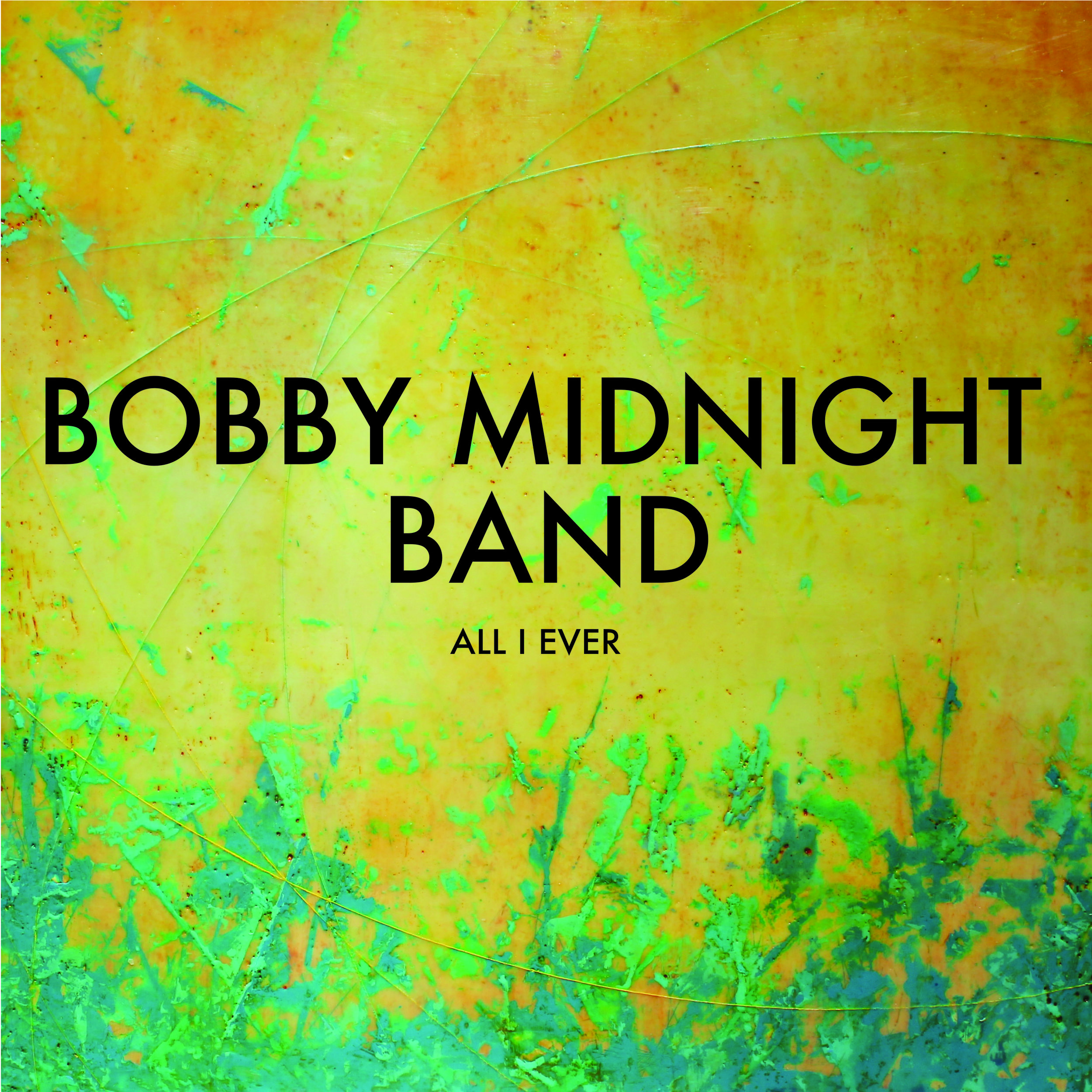 Bobby Midnight Band - All I Ever (Album Cover).jpg