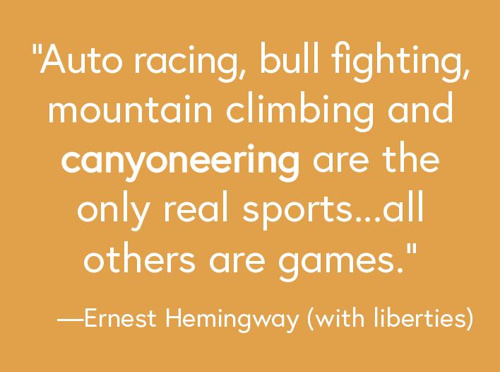 Hemingway was a canyoneer, right?